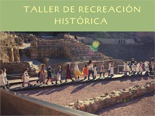 TALLER DE RECREACIÓN HISTÓRICA
